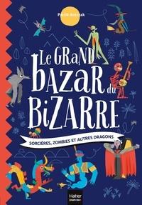 Patrik Antczak - Le grand bazar du bizarre - Sorcières, zombies et autres dragons.