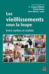 Patrik Marier et  Véronique Billette - Les vieillissements sous la loupe : Entre mythes et réalités.