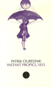Patrik Ourednik - Instant propice, 1855.