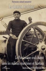 Patrimoine culturel immatériel - La chanson maritime - Le patrimoine oral chanté dans les milieux maritimes et fluviaux, Tome 1.
