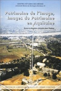 André-Jean Tudesq - Patrimoine de l'image, images du patrimoine en Aquitaine.