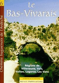 Patrimoine huguenot d'Ardèche - Le Bas-Vivarais - Villeneuve-de-Berg, Vals, Vallon, Lagorce, les Vans : deux itinéraires et quatre promenades.