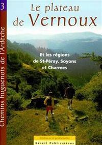 Patrimoine huguenot d'Ardèche - Le plateau de Vernoux - Et les régions de Saint-Péray, Soyons et Charmes : 6 itinéraires.