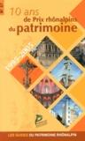 Patrimoine rhônalpin - 10 ans de Prix rhônalpins du patrimoine (1995-2005).