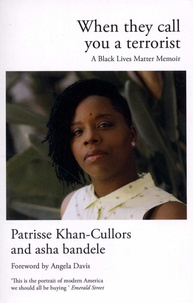Patrisse Khan-Cullors et Asha Bandele - When They Call You A Terrorist - A Black Lives Matter Memoir.