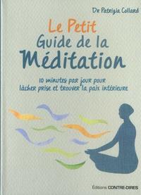 Patrizia Collard - Le petit guide de la méditation - 10 minutes par jour pour lâcher prise et trouver la paix intérieure.