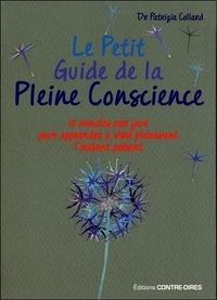 Patrizia Collard - Le petit guide de la pleine conscience - Quelques minutes par jour pour apprendre à vivre pleinement l'instant présent.
