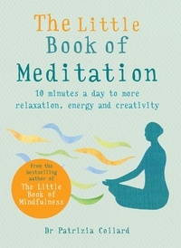 Patrizia Collard - The Little Book of Meditation - 10 minutes a day to more relaxation, energy and creativity.