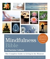 Patrizia Collard - The Mindfulness Bible - The Complete Guide to Living in the Moment.