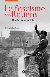 Patrizia Dogliani - Le fascisme des Italiens - Une histoire sociale.