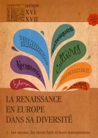 Patrizia Gasparini et Danielle Morali - La Renaissance en Europe dans sa diversité - Tome 2, Les savoirs, les savoir-faire et leurs transmissions.