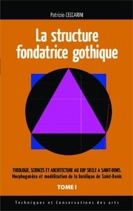 Patrizio Ceccarini - Théologie, sciences et architecture au XIIIe siècle à Saint-Denis - Tome 1, La structure fondatrice gothique.