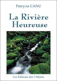 Patrycia Canu - La Rivière Heureuse.