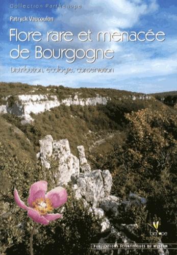Flore rare et menacée de Bourgogne. Distribution, écologie, conservation - Patryck Vaucoulon