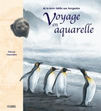 Patryck Vaucoulon - Voyage en aquarelle - De la terre Adélie aux Kerguelen.