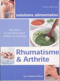Rhumatisme et arthrite. Recettes et conseils pour arrêter la douleur - Patsy Westcott  