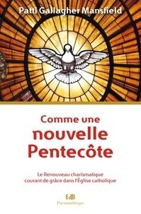 Comme une nouvelle Pentecôte- Le Renouveau charismatique courant de grâce dans l'Eglise catholique - Patti Gallagher Mansfield |