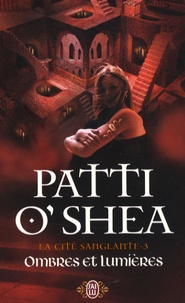 Patti O'Shea - La cité sanglante Tome 3 : Ombres et lumières.