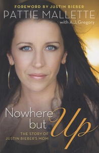Pattie Mallette - Nowhere But Up - The Story of Justin Bieber's Mom.