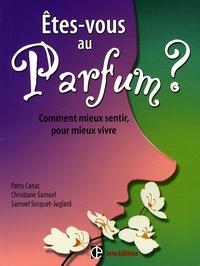 Patty Canac et Christiane Samuel - Etes-vous au parfum ? - Comment mieux sentir, pour mieux vivre.