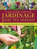 Patty Cassidy - Le guide pratique et illustré du jardinage pour les seniors - Pour entretenir un beau jardin avec facilité, en toute sécurité.