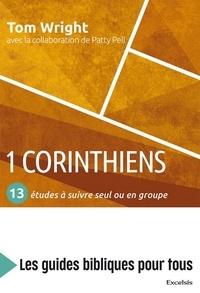 Patty Pell et Nicholas thomas Wright - 1 Corinthiens : 13 études à suivre seul ou en groupe - Les guides bibliques pour tous.