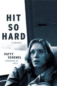 Patty Schemel - Hit So Hard: A Memoir.