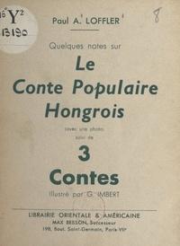 Paul A. Loffler et G. Imbert - Quelques notes sur le conte populaire hongrois - Suivi de 3 contes.