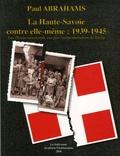 Paul Abrahams - La Haute-Savoie contre elle-même : 1939-1945 - Les Hauts-Savoyards vus par l'administration de Vichy.
