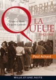 Paul Achard - La Queue - Ce qui s'y disait, ce qu'on y pensait (1942-1943).