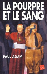 Paul Adam - La pourpre et le sang.