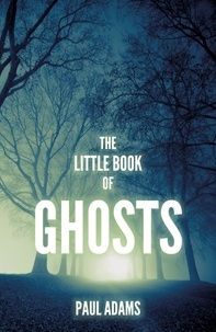 Paul Adams - The Little Book of Ghosts.