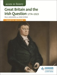 Paul Adelman et Mike Byrne - Access to History: Great Britain and the Irish Question 1774-1923 Fourth Edition.