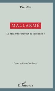 Paul Aïm - Mallarmé - La modernité au bout de l'archaïsme.