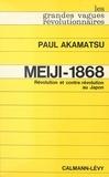 Paul Akamatsu - Meiji-1868 : révolution et contre-révolution au Japon.
