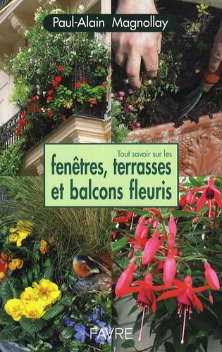 Paul-Alain Magnollay - Tout savoir sur les fenêtres, terrasses et balcons fleuris.