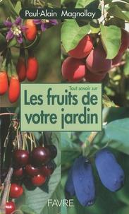 Paul-Alain Magnollay - Tout savoir sur les fruits de votre jardin.