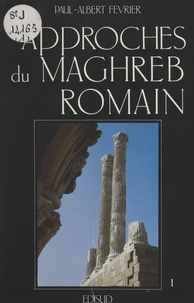 Paul-Albert Février et  Collectif - Approches du Maghreb romain (1). Pouvoirs, différences et conflits.