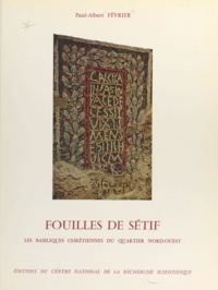 Paul-Albert Février et Jean Lassus - Fouilles de Sétif - Les basiliques chrétiennes du quartier Nord-Ouest.