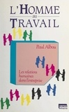 Paul Albou - L'homme au travail - Les relations humaines dans l'entreprise.