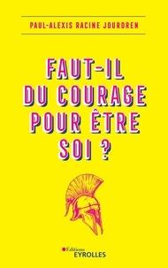 Faut-il du courage pour être soi ? - Paul-Alexis Racine Jourdren |