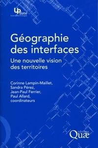 Paul Allard et Corinne Lampin-Maillet - Géographie des interfaces - Une nouvelle vision des territoires.