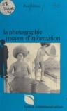 Paul Almasy et Anne-Marie Laulan - La photographie, moyen d'information.
