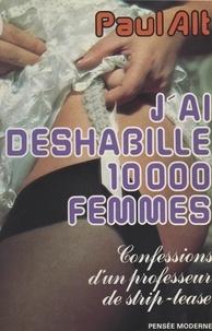 Paul Alt et Pascal Giovannelli - J'ai déshabillé 10000 femmes.