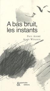 Paul André - A bas bruit, les instants.