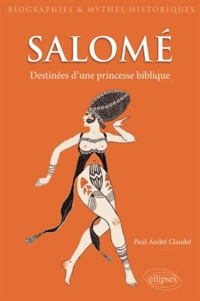 Paul-André Claudel - Salomé - Destinées imaginaires d'une figure biblique.