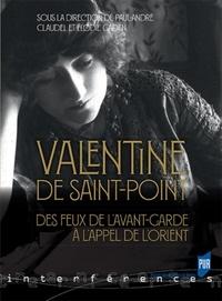 Paul-André Claudel et Elodie Gaden - Valentine de Saint-Point - Des feux de l'avant-garde à l'appel de l'Orient.