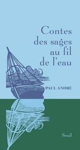 Paul André - Contes des sages au fil de l'eau.