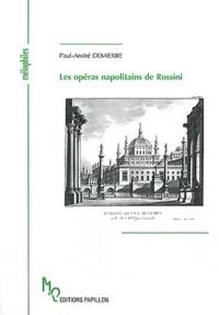 Paul-André Demierre - Les opéras napolitains de Rossini à la lumière de la critique et des chroniques de l'époque.