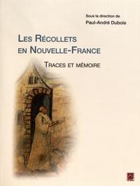 Paul-André Dubois - Les Récollets en Nouvelle-France - Traces et mémoire.